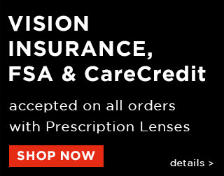 Vision Insurance, FSA & CareCredit acceped on all orders with Prescription Lenses